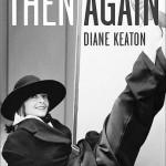 "Diane Keaton's memoir, ""Then Again"""